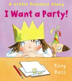 I Want a Party!: A Little Princess Story (Hardcover)