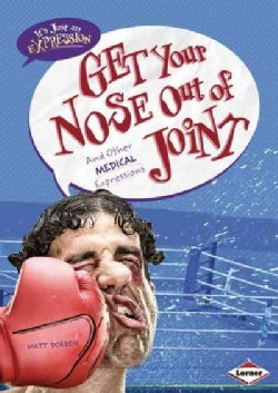 Get Your Nose Out of Joint: And Other Medical Expressions (Hardcover)