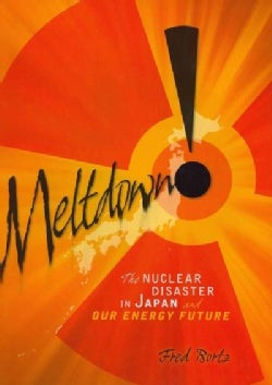 Meltdown!: The Nuclear Disaster in Japan and Our Energy Future (Hardcover)