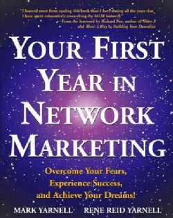 Your First Year in Network Marketing: Overcome Your Fears, Experience Success, and Achieve Your Dreams! (Paperback)