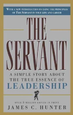 The Servant: A Simple Story About the True Essence of Leadership (Hardcover)