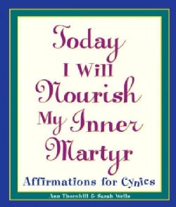 Today I Will Nourish My Inner Martyr: Affirmations for Cynics (Paperback)