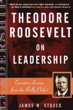 Theodore Roosevelt on Leadership: Executive Lessons from the Bully Pulpit (Paperback)