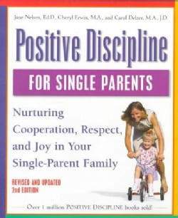 Positive Discipline for Single Parents: Nurturing Cooperation, Respect, and Joy in Your Single-Parent Family (Paperback)