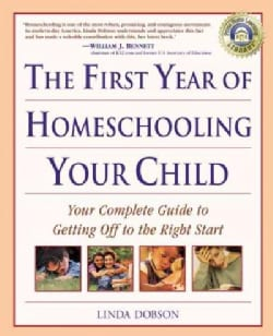 The First Year of Homeschooling Your Child: Your Complete Guide to Getting Off to the Right Start (Paperback)