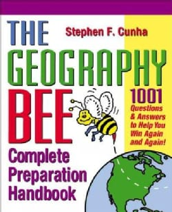 The Geography Bee Complete Preparation Handbook: 1,001 Questions & Answers to Help You Win Again and Again (Paperback)