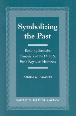 Symbolizing the Past: Reading Sankofa, Daughters of the Dust, & Eve's Bayou As Histories (Paperback)