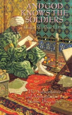 And God Knows the Soldiers: The Authoritative and Authoritarian in Islamic Discourses (Paperback)