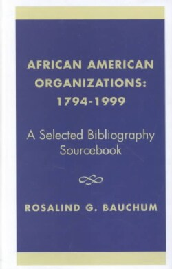 African American Organizations 1794-1999: A Selected Bibliography Source Book (Hardcover)