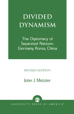 Divided Dynamism: The Diplomacy of Separated Nations : Germany, Korea, China (Hardcover)