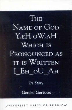 The Name of God Y.Eh.Ow.Ah Which Is Pronounced As It Is Written I_Eh_Ou_Ah: Its Story (Paperback)