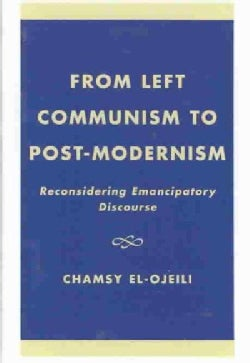 From Left Communism to Post-Modernism: Reconsidering Emancipatory Discourse (Hardcover)
