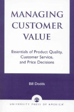 Managing Customer Value: Essentials of Product Quality, Customer Service, and Price Decisions (Paperback)