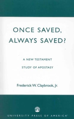 Once Saved, Always Saved: A New Testament Study of Apostasy (Paperback)
