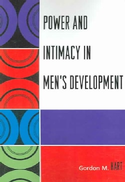 Power And Intimacy in Men's Development (Paperback)