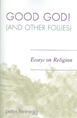 Good God! and Other Follies: Essays on Religion (Paperback)