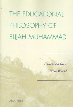 The Educational Philosophy of Elijah Muhammad: Education for a New World (Paperback)
