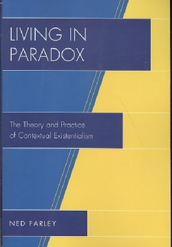 Living in Paradox: The Theory and Practice of Contextual Existentialism (Paperback)