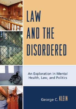Law and the Disordered: An Explanation in Mental Health, Law, and Politics (Paperback)
