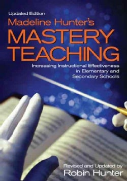 Madeline Hunter's Mastery Teaching: Increasing Instructional Effectiveness in Elementary and Secondary Schools (Paperback)