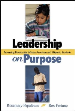 Leadership on Purpose: Promising Practices for African American and Hispanic Students (Paperback)