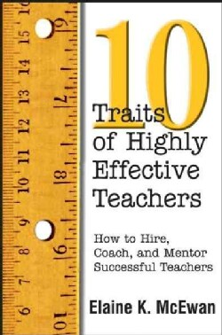 10 Traits of Highly Effective Teachers: How to Hire, Coach, and Mentor Successful Teachers (Paperback)