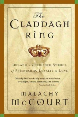 The Claddagh Ring: Ireland's Cherished Symbol Of Friendship, Loyalty And Love (Paperback)