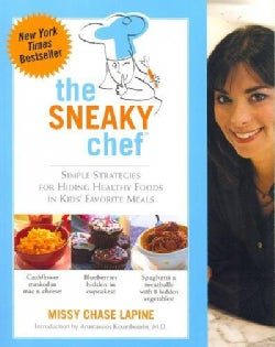 The Sneaky Chef: Simple Strategies for Hiding Healthy Foods in Kids' Favorite Meals (Paperback)