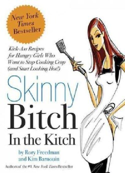 Skinny Bitch in the Kitch: Kick-Ass Recipes for Hungry Girls Who Want to Stop Cooking Crap (and Start Looking Hot!) (Paperback)