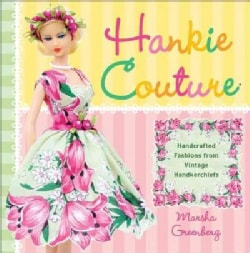 Hankie Couture: Handcrafted Fashions from Vintage Handkerchiefs (Paperback)