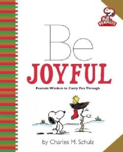 Be Joyful: Peanuts Wisdom to Carry You Through (Hardcover)