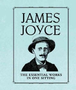 James Joyce: The Essential Works in One Sitting (Hardcover)