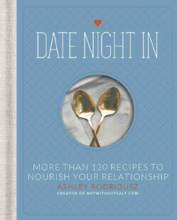 Date Night In: More Than 120 Recipes to Nourish Your Relationship (Hardcover)