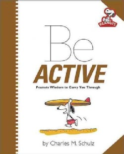 Be Active: Peanuts Wisdom to Carry You Through (Hardcover)