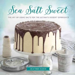 Sea Salt Sweet: The Art of Using Salts for the Ultimate Dessert Experience (Hardcover)