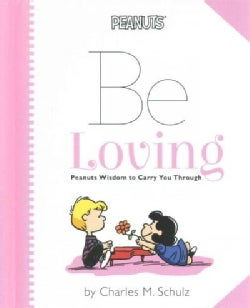 Be Loving: Peanuts Wisdom to Carry You Through (Hardcover)