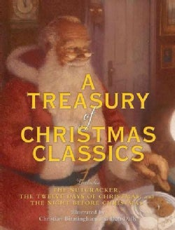 A Treasury of Christmas Classics: Includes the Nutcracker, the Twelve Days of Christmas, and the Night Before Chr... (Hardcover)