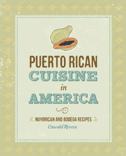 Puerto Rican Cuisine in America: Nuyorican and Bodega Recipes (Paperback)