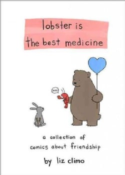 Lobster Is the Best Medicine: A Collection of Comics About Friendship (Hardcover)