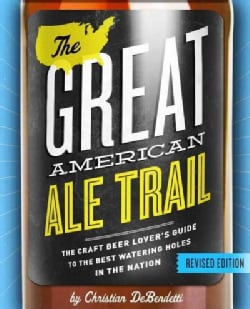 The Great American Ale Trail: The Craft Beer Lover's Guide to the Best Watering Holes in the Nation (Paperback)