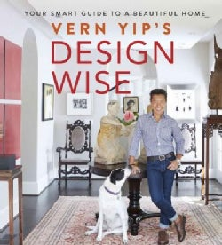 Vern Yip's Design Wise: Your Smart Guide to a Beautiful Home (Hardcover)
