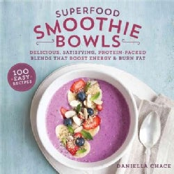 Superfood Smoothie Bowls: Delicious, Satisfying, Protein-Packed Blends That Boost Energy and Burn Fat (Paperback)