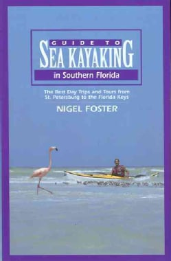 Guide to Sea Kayaking in Southern Florida: The Best Day Trips and Tours from St. Petersburg to the Florida Keys (Paperback)