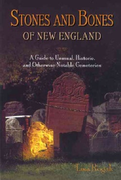 Stones and Bones of New England: A Guide to Unusual, Historic, and Otherwise Notable Cemeteries (Paperback)