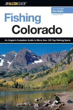 Fishing Colorado: An Angler's Complete Guide to More Than 125 Top Fishing Spots (Paperback)