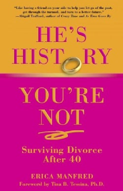 He's History, You're Not: Surviving Divorce After 40 (Paperback)