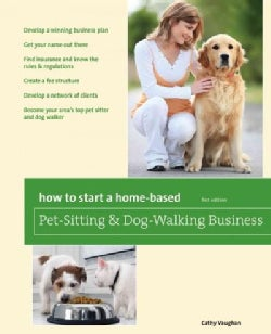 How to Start a Home-Based Pet-Sitting and Dog-Walking Business (Paperback)