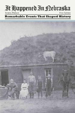 It Happened In Nebraska: Remarkable Events That Shaped History (Paperback)