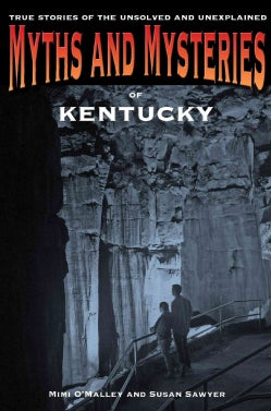 Myths and Mysteries of Kentucky: True Stories of the Unsolved and Unexplained (Paperback)