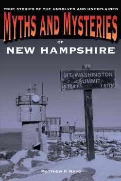 Myths and Mysteries of New Hampshire: True Stories of the Unsolved and Unexplained (Paperback)